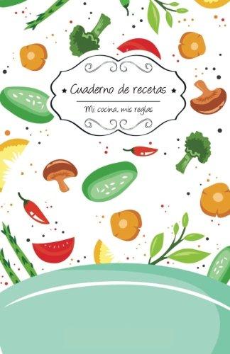 Cuaderno de recetas en blanco: Comida saludable: Volume 4 (Mi cocina, Mis reglas)