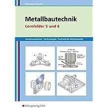 Metallbautechnik: Technologie, Technische Mathematik: Lernfelder 5 und 6: Lernsituationen
