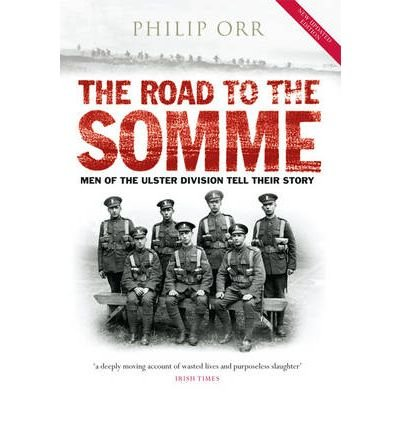 [( The Road to the Somme: Men of the Ulster Division Tell Their Story )] [by: Philip Orr] [Jan-2009]