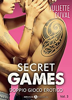 Juliette Duval - Secret Games. Doppio gioco erotico 03 (2017)