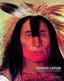 Georges Catlin : Une vie à peindre les Indiens des plaines