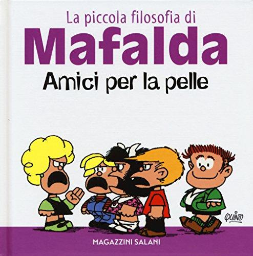 Amici per la pelle. La piccola filosofia di Mafalda. Ediz. illustrata