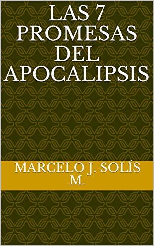 Las 7 Promesas del Apocalipsis (Serie 7 de 7 nº 1) por Marcelo J. Solís M.