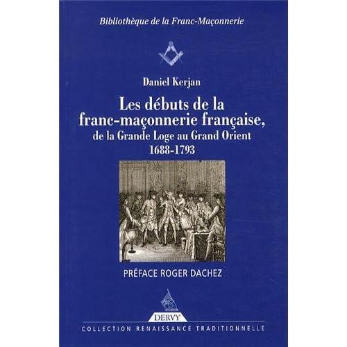 Les débuts de la franc-maçonnerie française, de la Grande Loge au Grand Orient : 1688-1793