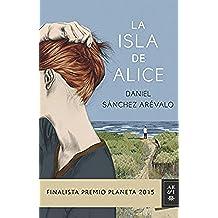 La isla de Alice: Finalista Premio Planeta 2015 (Volumen independiente nº 1)