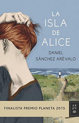 La isla de Alice: Finalista Premio Planeta 2015 (Volumen independiente) par Daniel Sánchez Arévalo