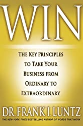 Win: The Key Principles to Take Your Business from Ordinary to Extraordinary by Frank I. Luntz (2011-03-01)