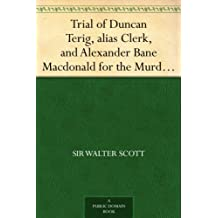 Trial of Duncan Terig, alias Clerk, and Alexander Bane Macdonald for the Murder of Arthur Davis, Sergeant in General Guise's Regiment of Foot (English Edition)