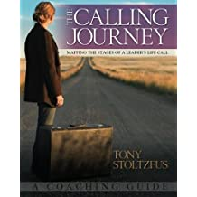 The Calling Journey: Mapping the Stages of a Leader's Life Call - A Coaching Guide by Tony Stoltzfus (2010-11-06)