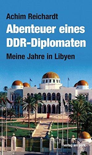Abenteuer eines DDR-Diplomaten: Meine Jahre in Libyen