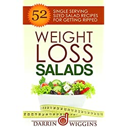 Salad Recipes: Weight Loss Salads: 52 Single Serving Sized Salad Recipes For Getting Ripped (Clean Eating Recipes, Healthy Recipes) (Low Carb Diet Recipes)