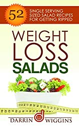 SALAD RECIPES: Weight Loss Salads: 52 Single Serving Sized Salad Recipes For Getting Ripped (Clean Eating Recipes, Healthy Recipes) (Low Carb Diet Recipes) (English Edition)