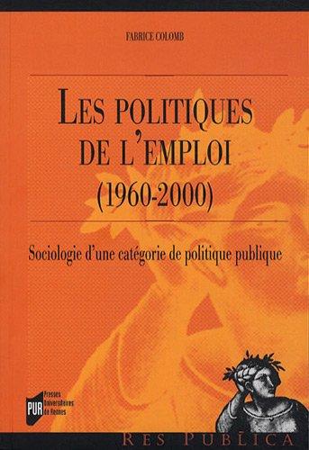 Les politiques de l'emploi (1960-2000) : Sociologie d'une catégorie de politique publique