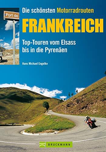 Die schönsten Motorradrouten Frankreich: 11 Top Touren von Elsass bis in die Pyrenäen (Motorrad-Reiseführer)
