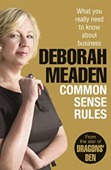 Common Sense Rules: What you really need to know about business by [Meaden, Deborah]