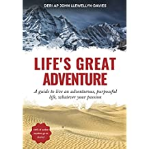 Life's Great Adventure: A guide to living an adventurous, purposeful life, whatever your passion (English Edition)