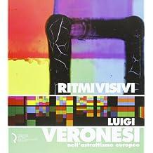 Ritmi visivi. Luigi Veronesi nell'astrattismo europeo. Ediz. illustrata