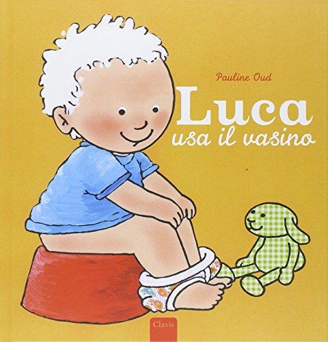 Luca usa il vasino. Ediz. illustrata
