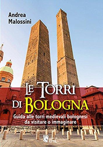 Le torri di Bologna. Guida alle torri medievali bolognesi da visitare o immaginare. Ediz. illustrata por Andrea Malossini