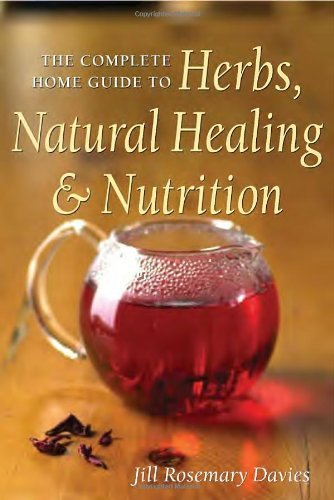 The Complete Home Guide to Herbs, Natural Healing, and Nutrition by Jill Davies (2004-01-13)