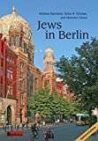 Jews in Berlin: A Comprehensive History of Jewish Life and Jewish Culture in the German Capital...