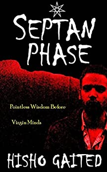 Septan Phase: Pointless Wisdom Before Virgin Minds (Septan Phase Trilogy Book 1) (English Edition) par [Gaited, Hisho]