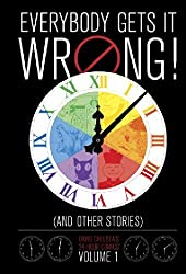 Everybody Gets It Wrong! and Other Stories: David Chelsea's 24-Hour Comics Vol. 1 (David Chelsea's 24-Hour Comics)
