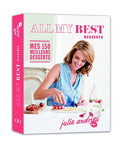 All my Best desserts - Julie Andrieu (French Edition)