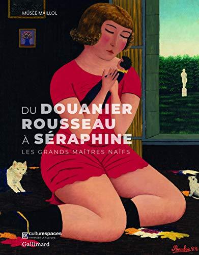 Du Douanier Rousseau à Séraphine: Les grands maîtres naïfs par Collectifs