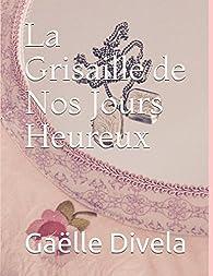 La Grisaille de Nos Jours Heureux par Gaëlle Divela