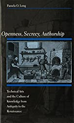 Openness, Secrecy, Authorship: Technical Arts and the Culture of Knowledge from Antiquity to the Renaissance by Pamela O. Long (2001-07-13)