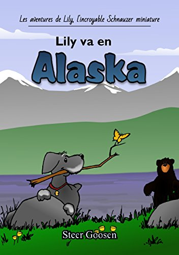 Lily va en Alaska (Les aventures de Lily, l'incroyable Schnauzer miniature t. 1)