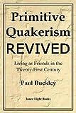Die besten Freund Primitives - Primitive Quakerism Revived: Living as Friends in the Bewertungen