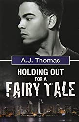 Holding Out for a Fairy Tale by A. J. Thomas (2014-05-09)