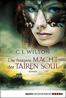 Die finstere Macht der Tairen Soul: Roman (Tairen Soul Saga 3) von [Wilson, C.L.]