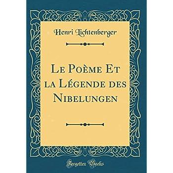 Le Poème Et La Légende Des Nibelungen (Classic Reprint)