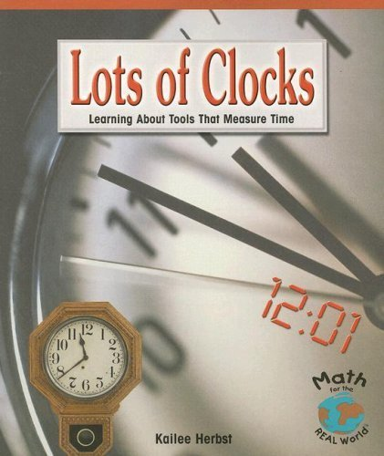 Lots of Clocks: Learning about Tools That Measure Time (Math for the Real World: Early Emergent) by Kailee Herbst (2004-01-01)