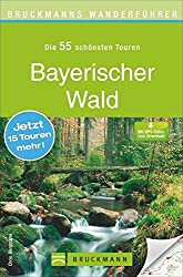 Wanderführer Bayerischer Wald: Die 40 schönsten Touren zum Wandern rund um den Arber, Frauenau, Nationalpark Bayerischer Wald, Falkenstein und Grafenau, mit Wanderkarte und GPS-Daten zum Download