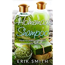 Homemade Shampoo: A beginners guide to making homemade shampoo (English Edition)