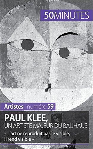 Paul Klee, un artiste majeur du Bauhaus: « L'art ne reproduit pas le visible, il rend visible » (Artistes t. 59)