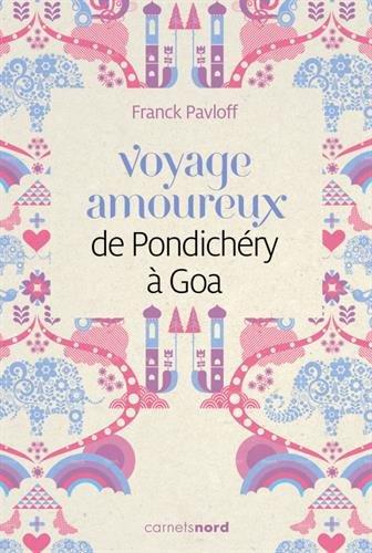 Voyage amoureux de Pondichéry à Goa par Franck Pavloff