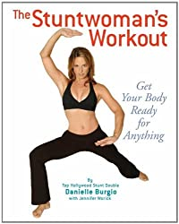The Stuntwoman's Workout: Get Your Body Ready for Anything by Danielle Burgio (2005-03-05)