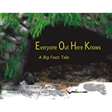 Everyone Out Here Knows: A Big Foot Tale by William Stafford (2013-09-15)