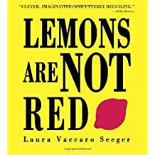 Lemons Are Not Red (Ala Notable Book(Awards)) (Neal Porter Books) by Laura Vaccaro Seeger (2006-08-22)