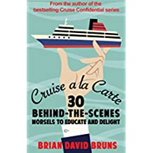 Cruise a la Carte: 30 behind-the-scenes morsels to entertain and delight (English Edition)