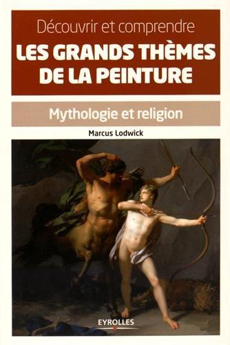 Découvrir et comprendre les grands thèmes de la peinture: Mythologie et religion.