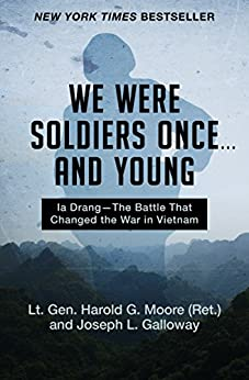 We Were Soldiers Once . . . and Young: Ia Drang-The Battle That Changed the War in Vietnam by [Moore, Harold G., Galloway, Joseph L.]