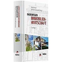Basiswissen Immobilienwirtschaft: Vermietung und Verwaltung, Marketing und Maklerrecht, Grundstück und Grundstückskauf, Wertermittlung, ... Unternehmensführung, Staat und Markt