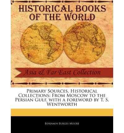 -primary-sources-historical-collections-from-moscow-to-the-persian-gulf-with-a-foreword-by-t-s-wentw