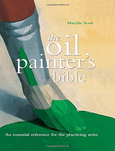 Oil Painter's Bible: An Essential Reference for the Practicing Artist (Artist's Bibles)